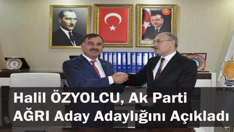"""Halil ÖZYOLCU, Ak Parti """"AĞRI"""" Aday Adaylığını Açıkladı"""