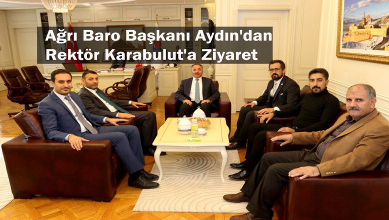 Ağrı Baro Başkanı Aydın'dan, Rektör Karabulut'a Ziyaret