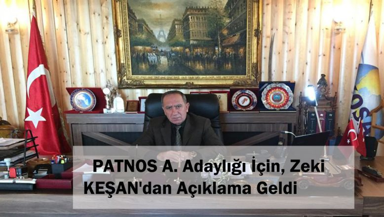 PATNOS  A. Adaylığı İçin, Zeki KEŞAN'dan Açıklama Geldi