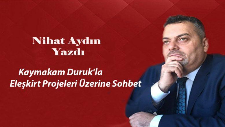 Kaymakam Duruk'la Eleşkirt Projeleri Üzerine Sohbet